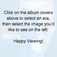 Click on the album covers above to select an era, then select the image you'd like to see on the left. Happy Viewing!